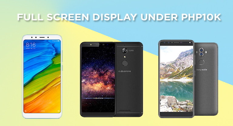 Smartphones With Full Screen Display Under Php10k Yugatech